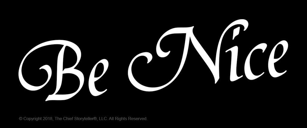 black background, large stylized font, be nice