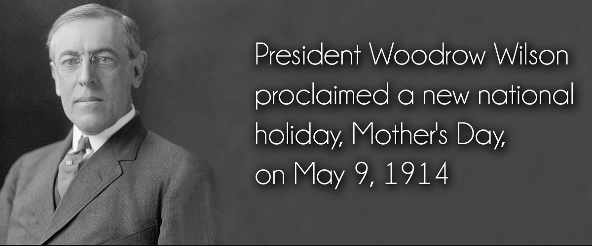 president woodrow wilson, black and white, declares a new national holiday, mothers day, may 9, 1914