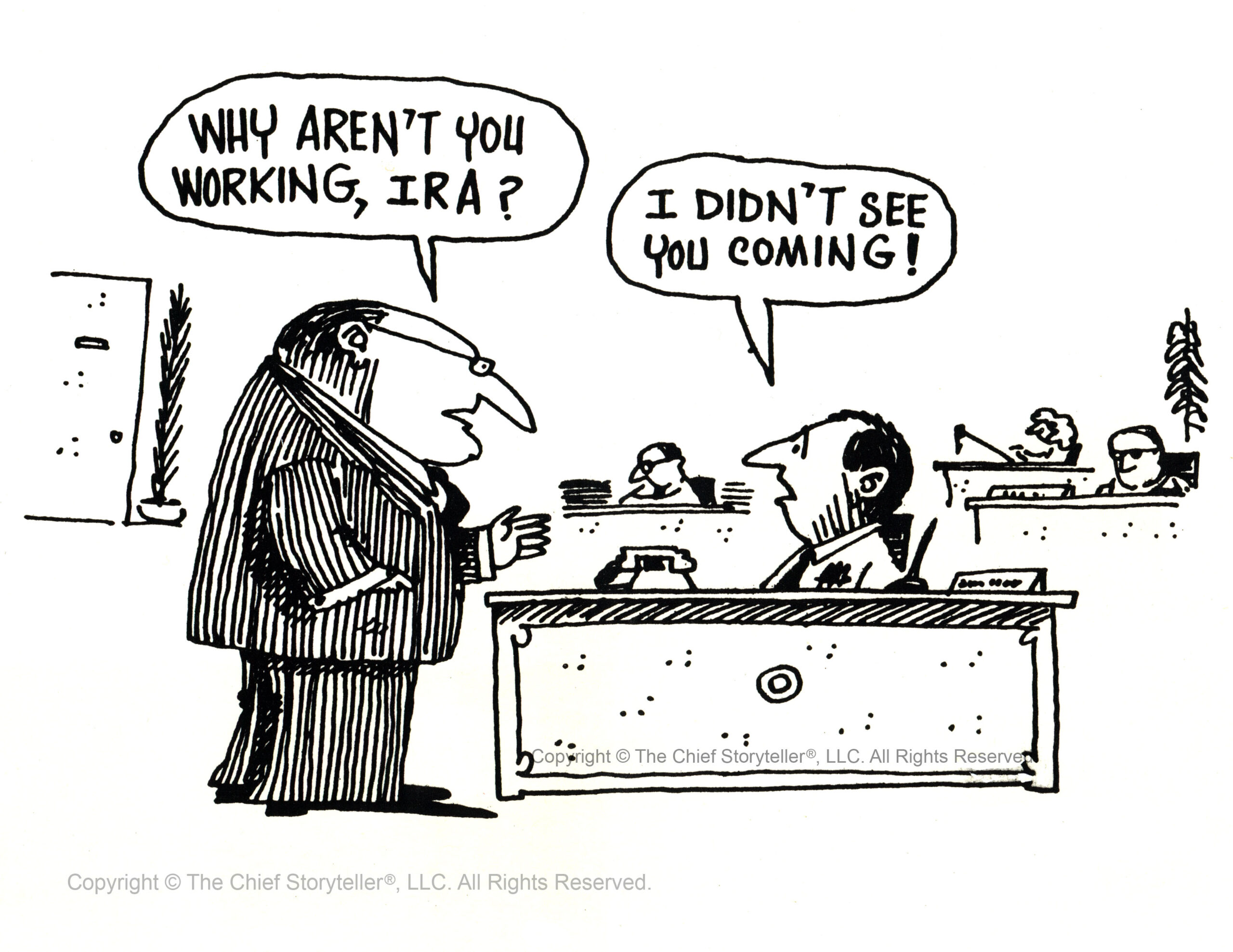 """business cartoon - Boss asks employee, """"why aren't you working Ira?"""" Employee (Ira) responds, """"I didn't see you coming!"""" Business Cartoon from college"""