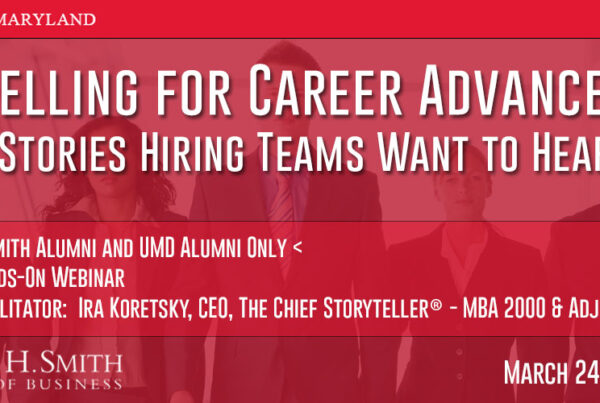 Notice for hands-on webinar by Ira Koretsky hosted by the Robert H. Smith School of Business. Storytelling for career advancement. UMD red, headshot, logos, and text